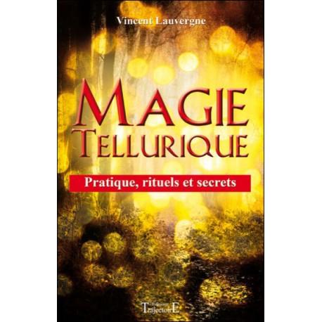 Magie tellurique - Pratique, rituels et secrets